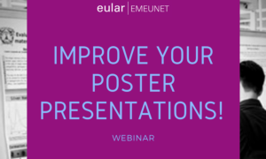 "Save the date! The EULAR | EMEUNET   ""Improve your poster presentations!"" webinar will be held next March 16th at 8pm (CET)"